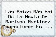 Las Fotos Más <b>hot</b> De La Novia De Mariano Martínez Aparecieron En ...