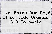 Las Fotos Que Dejó El <b>partido</b> Uruguay 3-0 <b>Colombia</b>