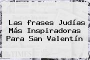 Las <b>frases</b> Judías Más Inspiradoras Para <b>San Valentín</b>