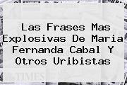 Las Frases Mas Explosivas De <b>Maria Fernanda Cabal</b> Y Otros Uribistas
