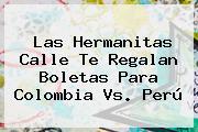 <b>Las Hermanitas Calle</b> Te Regalan Boletas Para Colombia Vs. Perú