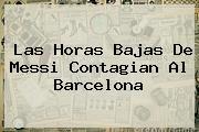 Las Horas Bajas De <b>Messi</b> Contagian Al Barcelona