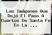 Las Imágenes Que Dejó El Paso A Cuartos De <b>Santa Fe</b> En La <b>...</b>