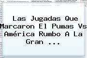 Las Jugadas Que Marcaron El <b>Pumas Vs América</b> Rumbo A La Gran <b>...</b>