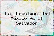 Las Lecciones Del <b>México Vs El Salvador</b>