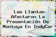 Las Llantas Afectaron La Presentación De Montoya En <b>IndyCar</b>