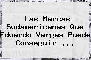 Las Marcas Sudamericanas Que <b>Eduardo Vargas</b> Puede Conseguir ...