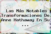 Las Más Notables Transformaciones De <b>Anne Hathaway</b> En Su ...