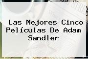 Las Mejores Cinco Películas De <b>Adam Sandler</b>