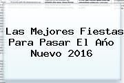 Las Mejores Fiestas Para Pasar El <b>Año Nuevo 2016</b>