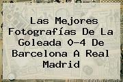 Las Mejores Fotografías De La Goleada 0-4 De <b>Barcelona</b> A <b>Real Madrid</b>