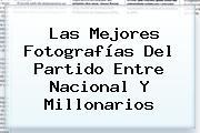 Las Mejores Fotografías Del Partido Entre <b>Nacional</b> Y <b>Millonarios</b>