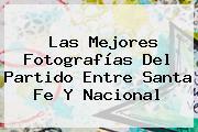 Las Mejores Fotografías Del Partido Entre <b>Santa Fe</b> Y <b>Nacional</b>