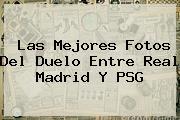 Las Mejores Fotos Del Duelo Entre <b>Real Madrid</b> Y <b>PSG</b>