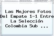 Las Mejores Fotos Del Empate 1-1 Entre La <b>Selección Colombia Sub</b> <b>...</b>