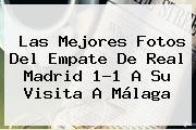 Las Mejores Fotos Del Empate De <b>Real Madrid</b> 1-1 A Su Visita A Málaga
