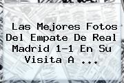 Las Mejores Fotos Del Empate De <b>Real Madrid</b> 1-1 En Su Visita A <b>...</b>