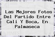 Las Mejores Fotos Del Partido Entre <b>Cali</b> Y <b>Boca</b>, En Palmaseca
