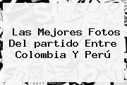 Las Mejores Fotos Del <b>partido</b> Entre <b>Colombia</b> Y Perú