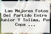 Las Mejores Fotos Del Partido Entre Junior Y Tolima, Por Copa ...