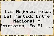 Las Mejores Fotos Del Partido Entre <b>Nacional</b> Y <b>Patriotas</b>, En El ...