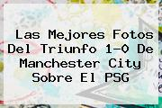 Las Mejores Fotos Del Triunfo 1-0 De <b>Manchester City</b> Sobre El PSG