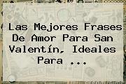 Las Mejores <b>Frases</b> De Amor Para <b>San Valentín</b>, Ideales Para <b>...</b>