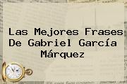 Las Mejores Frases De <b>Gabriel García Márquez</b>