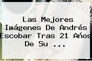 Las Mejores Imágenes De <b>Andrés Escobar</b> Tras 21 Años De Su <b>...</b>