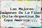Las Mejores Imágenes De La Final Chile-Argentina De <b>Copa América</b> <b>...</b>