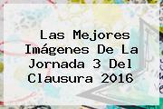 Las Mejores Imágenes De La <b>Jornada 3</b> Del Clausura 2016