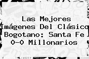 Las Mejores Imágenes Del Clásico Bogotano: <b>Santa Fe</b> 0-0 Millonarios
