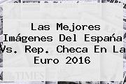 Las Mejores Imágenes Del <b>España Vs</b>. <b>Rep. Checa</b> En La Euro 2016