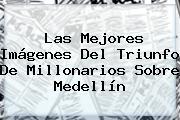 Las Mejores Imágenes Del Triunfo De <b>Millonarios</b> Sobre Medellín
