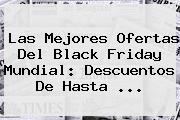 Las Mejores Ofertas Del <b>Black Friday</b> Mundial: Descuentos De Hasta ...