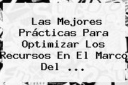 Las Mejores Prácticas Para Optimizar Los Recursos En El Marco Del ...