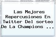 Las Mejores Repercusiones En Twitter Del <b>sorteo</b> De La <b>Champions</b> <b>...</b>