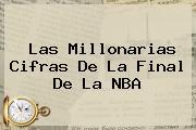 Las Millonarias Cifras De La Final De La <b>NBA</b>