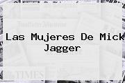 Las Mujeres De <b>Mick Jagger</b>