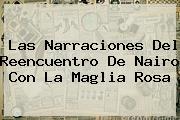 <b>Las Narraciones Del Reencuentro De Nairo Con La Maglia Rosa</b>