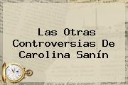 Las Otras Controversias De <b>Carolina Sanín</b>