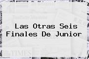 Las Otras Seis Finales De <b>Junior</b>
