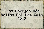 Las Parejas Más Bellas Del <b>Met Gala 2017</b>