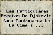 Las Particulares Recetas De <b>Djokovic</b> Para Mantenerse En La Cima Y <b>...</b>