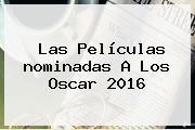 Las Películas <b>nominadas A Los Oscar 2016</b>