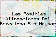 Las Posibles Alineaciones Del Barcelona Sin <b>Neymar</b>