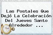 Las Postales Que Dejó La Celebración Del <b>Jueves Santo</b> Alrededor ...