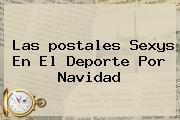 Las <b>postales</b> Sexys En El Deporte Por <b>Navidad</b>