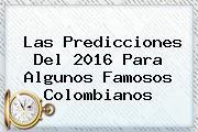 Las Predicciones Del <b>2016</b> Para Algunos Famosos Colombianos