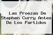 Las Proezas De <b>Stephen Curry</b> Antes De Los Partidos